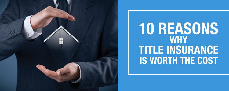 10 Reasons Why Title Insurance is Worth the Cost