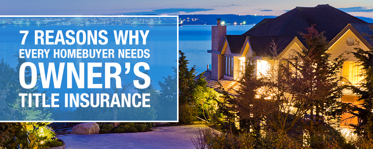 Seven Reasons for Owner's Title Insurance